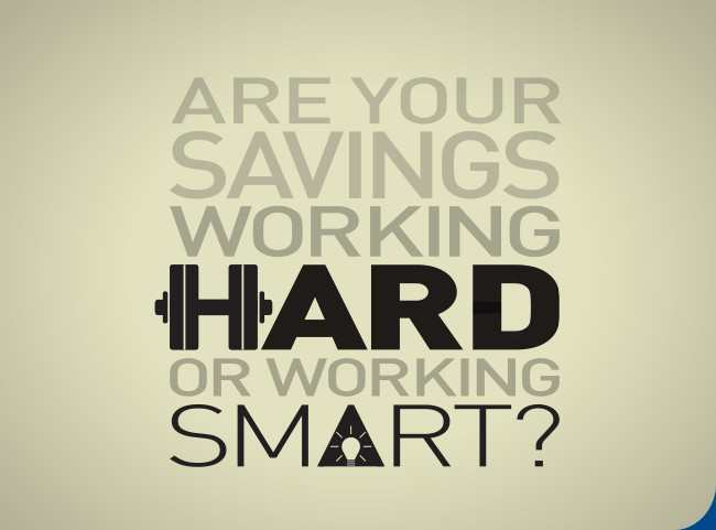 Are your savings working hard or working smart?